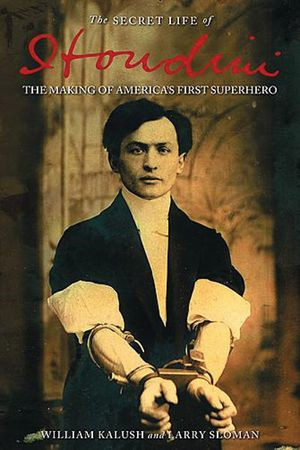 The secret life of Houdini: the making of America's first superhero de William Kalush and Larry Sloman